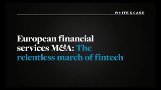White & Case-The relentless march of fintech | Partner Hyder Jumabhoy discusses the impact of fintech on European financial services M&A.