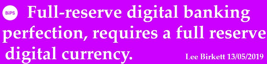 Full-reserve digital banking perfection, requires a full reserve digital currency.