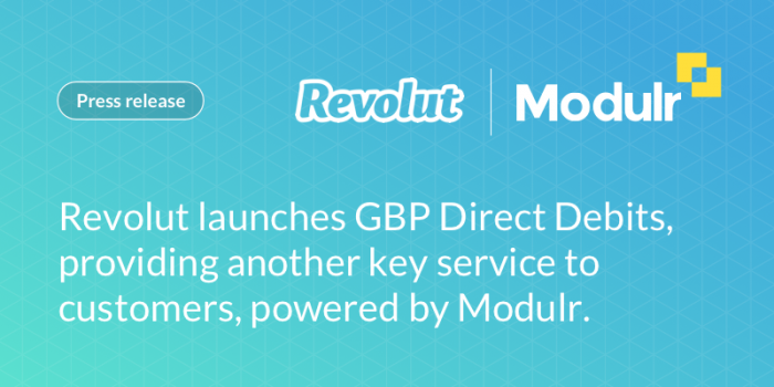 Revolut launches GBP Direct Debits, providing another key service to customers, powered by Modulr